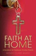 Faith At Home: A Handbook For Cautiously Christian Parents