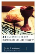 40 Questions About Baptism and the Lord's Supper (40 Questions Series) Paperback