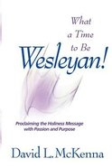 What a Time to Be Wesleyan! Paperback