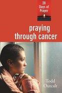 Praying Through Cancer: 28 Days of Prayer Paperback