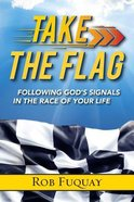 Take the Flag: Following God's Signals in the Race of Your Life Paperback