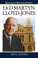 Dr D Martyn Lloyd-Jones (Bitesize Biographies Series)