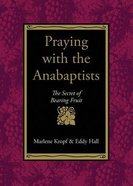 Praying With the Anabaptists Paperback