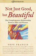 Not Just Good, But Beautiful: The Complementary Relationship Between Man and Woman Paperback