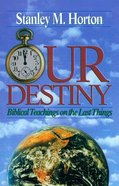 Our Destiny: Biblical Teaching on the Last Things Paperback