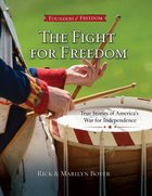 The Fight For Freedom : True Stories of America's War For Independence (Student) Paperback