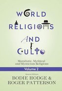 Moralistic, Mythical and Mysticism Religions (#02 in World Religion & Cults Series) Paperback