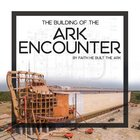 The Building of the Ark Encounter Hardback