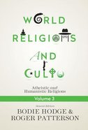 Materialistic and Naturalistic Religions: Atheistic and Humanistic Religions (#03 in World Religion & Cults Series) Paperback