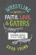 Wrestling With Faith, Love, and Gators