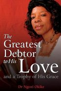 The Greatest Debtor to His Love and a Trophy of His Grace Paperback