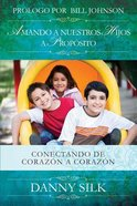 Amando a Nuestros Hijos a Proposito (Loving Your Kids On Purpose)
