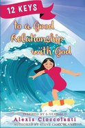 12 Keys to a Good Relationship With God Paperback
