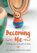 Becoming Me: Finding My True Self in God Paperback