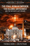 Final Roman Emperor, the Islamic Antichrist and the Vatican's Last Crusade, the Paperback