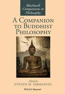 A Companion to Buddhist Philosophy (Blackwell Companions To Philosophy Series) Paperback