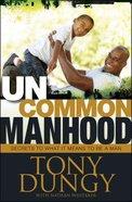 Uncommon Manhood Hardback