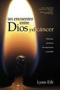 Un Encuentro Entre Dios Y El Cncer (When God And Cancer Meet) Paperback