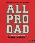 All Pro Dad: 7 Essentials to Be a Hero to Your Kids (8 Sessions) (Leader Kit) Pack