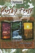 Worship Feast - 25 Experiences of God's Great Earth Paperback