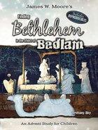 Finding Bethlehem in the Midst of Bedlam - Children's Study: An Advent Study For Children Paperback