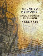 The 2014-2015 United Methodist Music and Worship Planner Spiral
