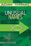 Unusual Names (Participant Reflection) (Unusual Gospel For Unusual People Series) Paperback