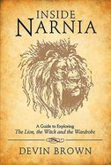 Inside Narnia: A Guide to Exploring the Lion, the Witch and the Wardrobe Paperback