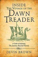 Inside the Voyage of the Dawn Treader: A Guide to Exploring the Journey Beyond Narnia Paperback