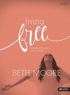 Living Free: Learning to Pray God's Word (Bible Study Book)