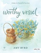 Worthy Vessel: A Study of 2 Timothy For Teen Girls (Leader Kit) Pack
