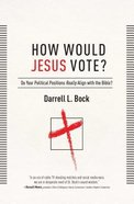 How Would Jesus Vote?: Politics, the Bible, and Loving Your Neighbor, Hardback