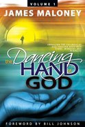 Dancing Hand of God, the #01: Unveiling the Fullness of God Through Apostolic Signs, Wonders and Miracles Paperback