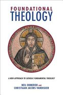Foundational Theology: A New Approach to Catholic Fundamental Theology Paperback