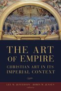 The Art of Empire: Christian Art in Its Imperial Context Paperback