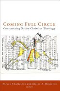 Coming Full Circle: Constructing Native Christian Theology Paperback