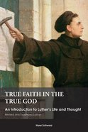 True Faith in the True God (And Expanded Edition) Paperback