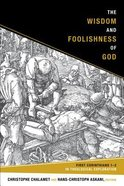 The Wisdom and Foolishness of God: 1 Corinthians 1-2 in Theological Exploration Paperback