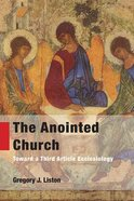 The Anointed Church: Toward a Third Article Ecclesiology Paperback