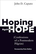 Hoping Against Hope: Confessions of a Postmodern Pilgrim Paperback