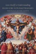 Love Itself is Understanding: Hans Urs Von Balthasar's Theology of the Saints Hardback
