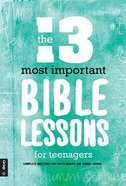 The 13 Most Important Bible Lessons For Teenagers Paperback