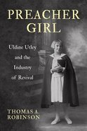 Preacher Girl: Uldine Utley and the Industry of Revival Hardback