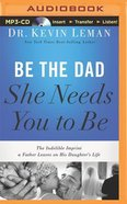 Be the Dad She Needs You to Be (Unabridged, Mp3) CD