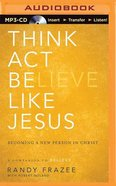 Think, Act, Be Like Jesus (Unabridged, Mp3) CD