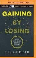 Gaining By Losing (Unabridged, Mp3) CD