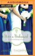 Never a Bridesmaid, - May Wedding Story (Unabridged, MP3) (#06 in Year Of Wedding Story Novella Series Audio) CD