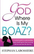 God Where is My Boaz?