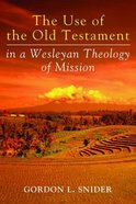 The Use of the Old Testament in a Wesleyan Theology of Mission Paperback