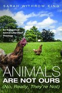 Animals Are Not Ours (No, Really, They'Re Not) Paperback